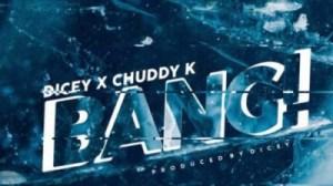 Dicey - Bang ft Chuddy K